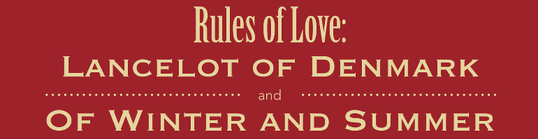 Rules of Love: Lancelot of Denmark and Of Winter and Summer